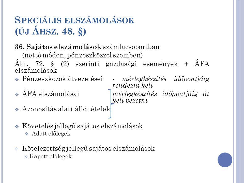 S PECIÁLIS ELSZÁMOLÁSOK ( ÚJ Á HSZ. 48. §) 36. Sajátos elszámolások számlacsoportban (nettó módon, pénzeszközzel szemben) Áht. 72. § (2) szerinti gazd