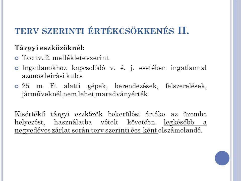 TERV SZERINTI ÉRTÉKCSÖKKENÉS II. Tárgyi eszközöknél: Tao tv. 2. melléklete szerint Ingatlanokhoz kapcsolódó v. é. j. esetében ingatlannal azonos leírá