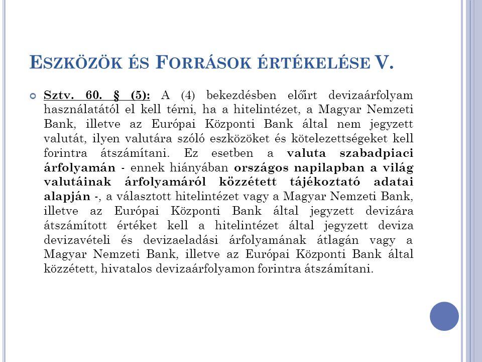 E SZKÖZÖK ÉS F ORRÁSOK ÉRTÉKELÉSE V. Sztv. 60. § (5): A (4) bekezdésben előírt devizaárfolyam használatától el kell térni, ha a hitelintézet, a Magyar