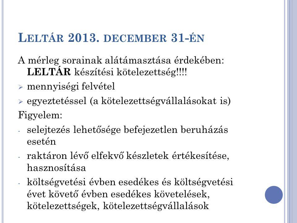 L ELTÁR 2013. DECEMBER 31- ÉN A mérleg sorainak alátámasztása érdekében: LELTÁR készítési kötelezettség!!!!  mennyiségi felvétel  egyeztetéssel (a k