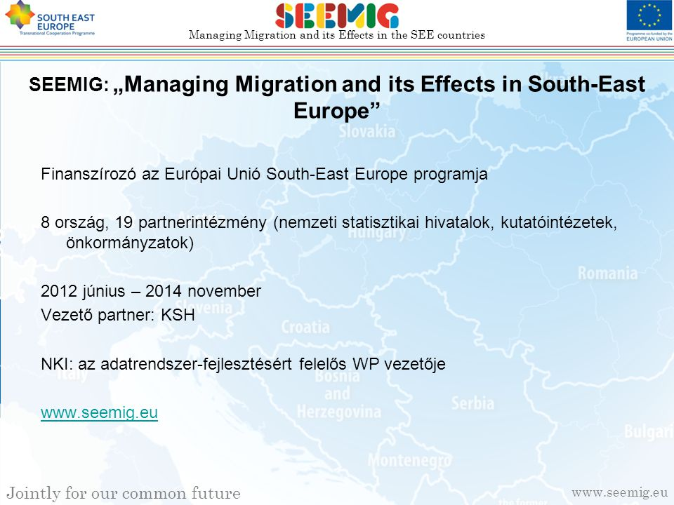"www.seemig.eu Managing Migration and its Effects in the SEE countries Jointly for our common future SEEMIG: ""Managing Migration and its Effects in Sou"