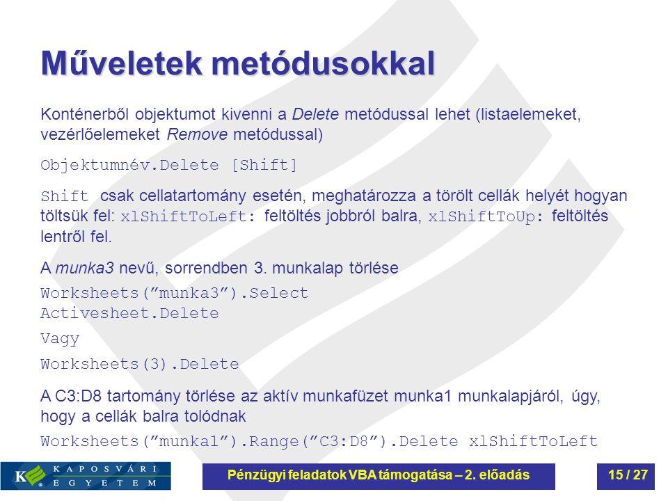 Műveletek metódusokkal Konténerből objektumot kivenni a Delete metódussal lehet (listaelemeket, vezérlőelemeket Remove metódussal) Objektumnév.Delete