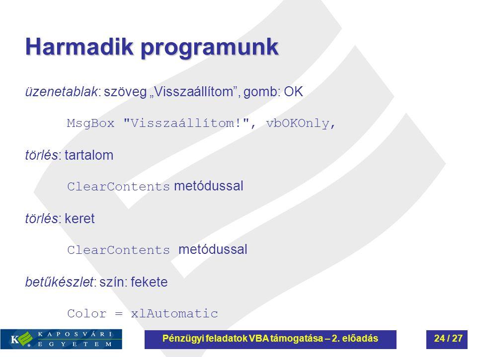 """Pénzügyi feladatok VBA támogatása – 2. előadás Harmadik programunk üzenetablak: szöveg """"Visszaállítom"""", gomb: OK MsgBox"""