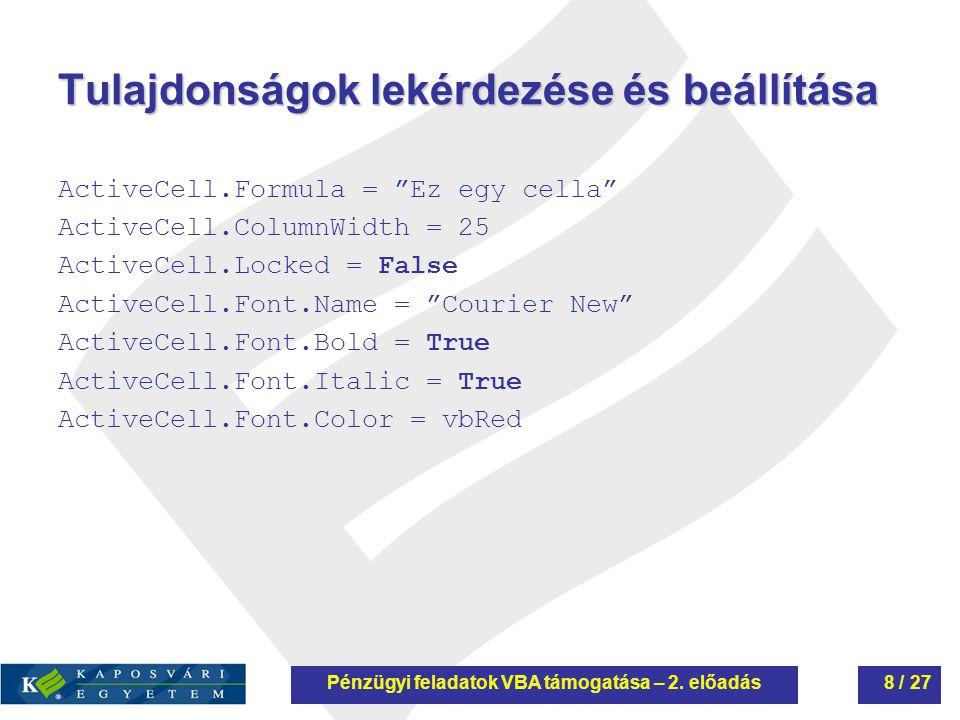 Tulajdonságok lekérdezése és beállítása ActiveCell.Formula = Ez egy cella ActiveCell.ColumnWidth = 25 ActiveCell.Locked = False ActiveCell.Font.Name = Courier New ActiveCell.Font.Bold = True ActiveCell.Font.Italic = True ActiveCell.Font.Color = vbRed Pénzügyi feladatok VBA támogatása – 2.