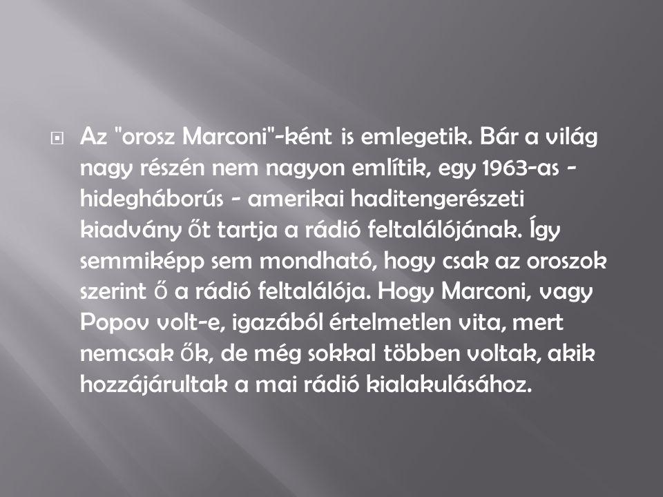  Az orosz Marconi -ként is emlegetik.