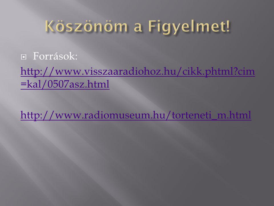  Források: http://www.visszaaradiohoz.hu/cikk.phtml?cim =kal/0507asz.html http://www.radiomuseum.hu/torteneti_m.html