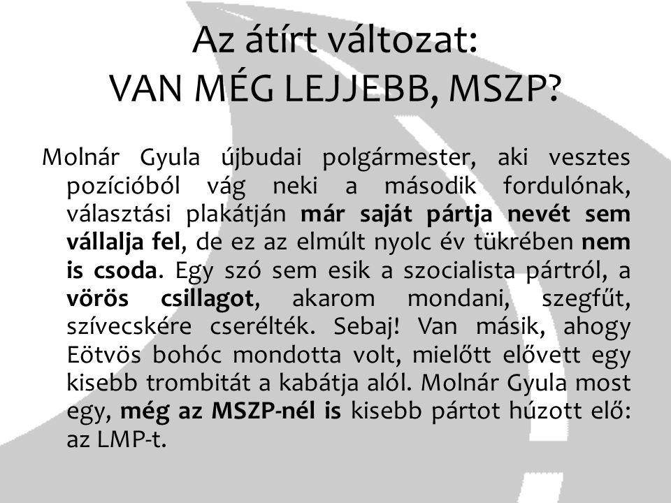 Az átírt változat: VAN MÉG LEJJEBB, MSZP? Molnár Gyula újbudai polgármester, aki vesztes pozícióból vág neki a második fordulónak, választási plakátjá