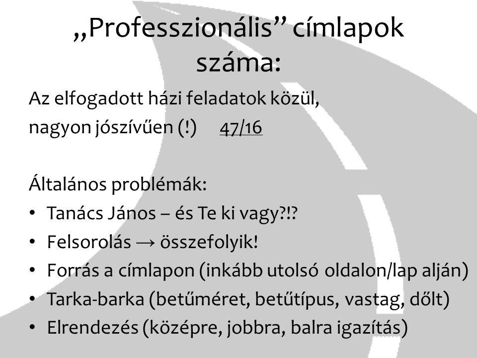 """""""Professzionális"""" címlapok száma: Az elfogadott házi feladatok közül, nagyon jószívűen (!)47/16 Általános problémák: Tanács János – és Te ki vagy?!? F"""