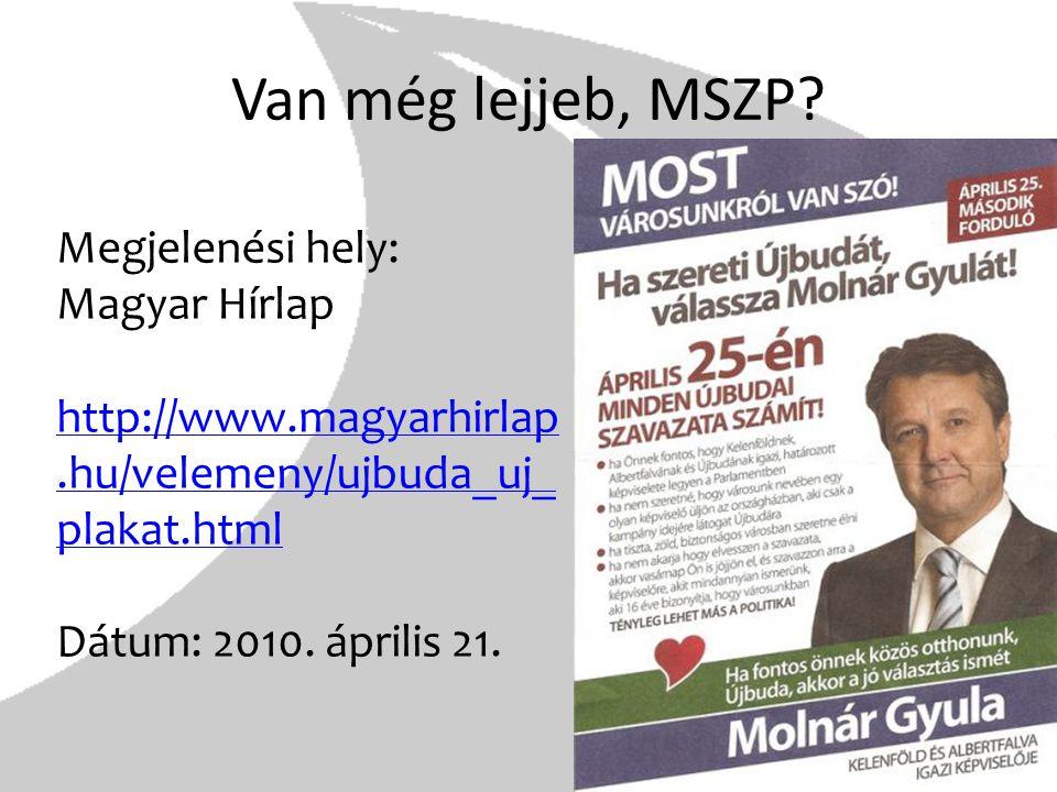 Van még lejjeb, MSZP? Megjelenési hely: Magyar Hírlap http://www.magyarhirlap.hu/velemeny/ujbuda_uj_ plakat.html http://www.magyarhirlap.hu/velemeny/u