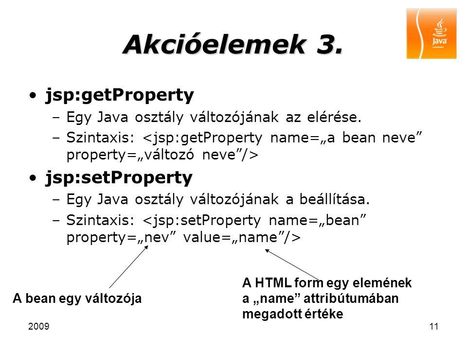 200911 Akcióelemek 3. jsp:getProperty –Egy Java osztály változójának az elérése. –Szintaxis: jsp:setProperty –Egy Java osztály változójának a beállítá