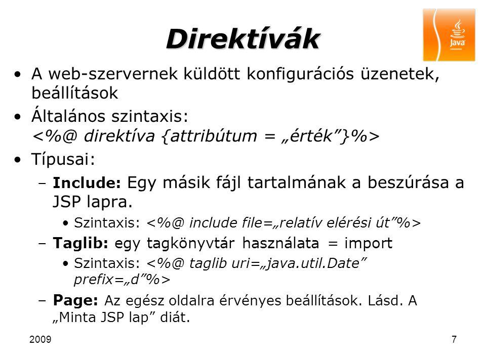 20098 Egyéb elemek Megjegyzés: –Szintaxis: Akcióelemek: –Szintaxis: –Az akcióelemek felsorolva: jsp:include jsp:forward jsp:useBean jsp:getProperty jsp:setProperty
