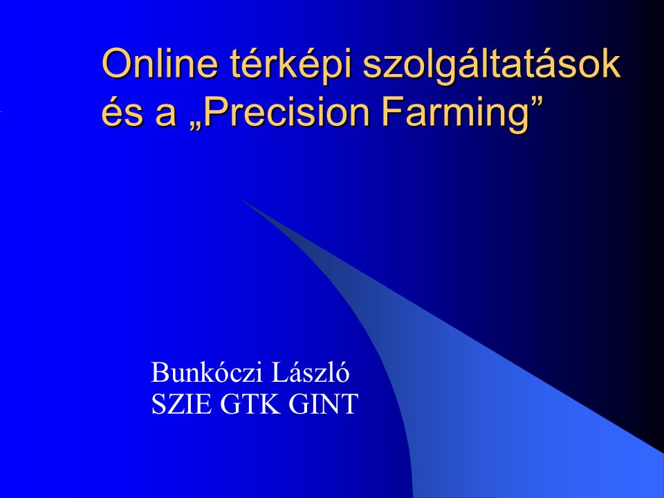 """Online térképi szolgáltatások és a """"Precision Farming Bunkóczi László SZIE GTK GINT"""