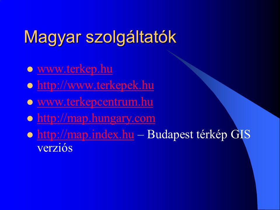 Magyar szolgáltatók www.terkep.hu http://www.terkepek.hu www.terkepcentrum.hu http://map.hungary.com http://map.index.hu – Budapest térkép GIS verziós http://map.index.hu