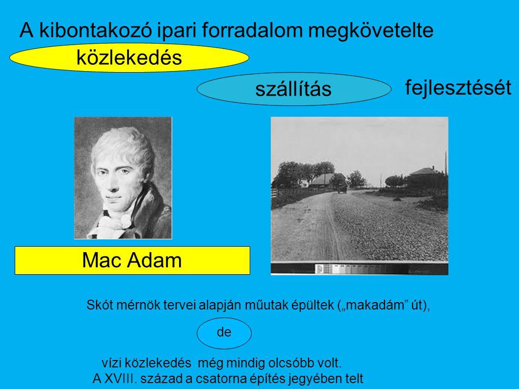 közlekedés A kibontakozó ipari forradalom megkövetelte szállítás fejlesztését Mac Adam vízi közlekedés még mindig olcsóbb volt. A XVIII. század a csat