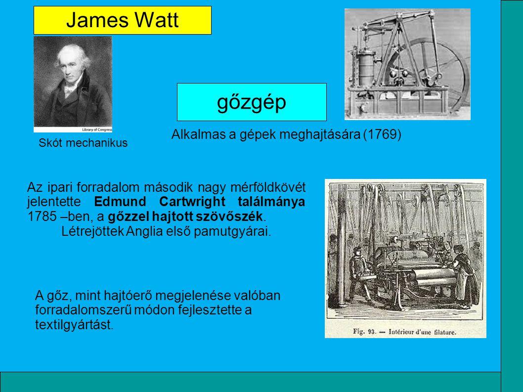 Alkalmas a gépek meghajtására (1769) gőzgép James Watt Skót mechanikus Az ipari forradalom második nagy mérföldkövét jelentette Edmund Cartwright talá