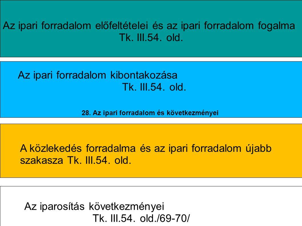 Az ipari forradalom előfeltételei és az ipari forradalom fogalma Tk. III.54. old. Az ipari forradalom kibontakozása Tk. III.54. old. A közlekedés forr