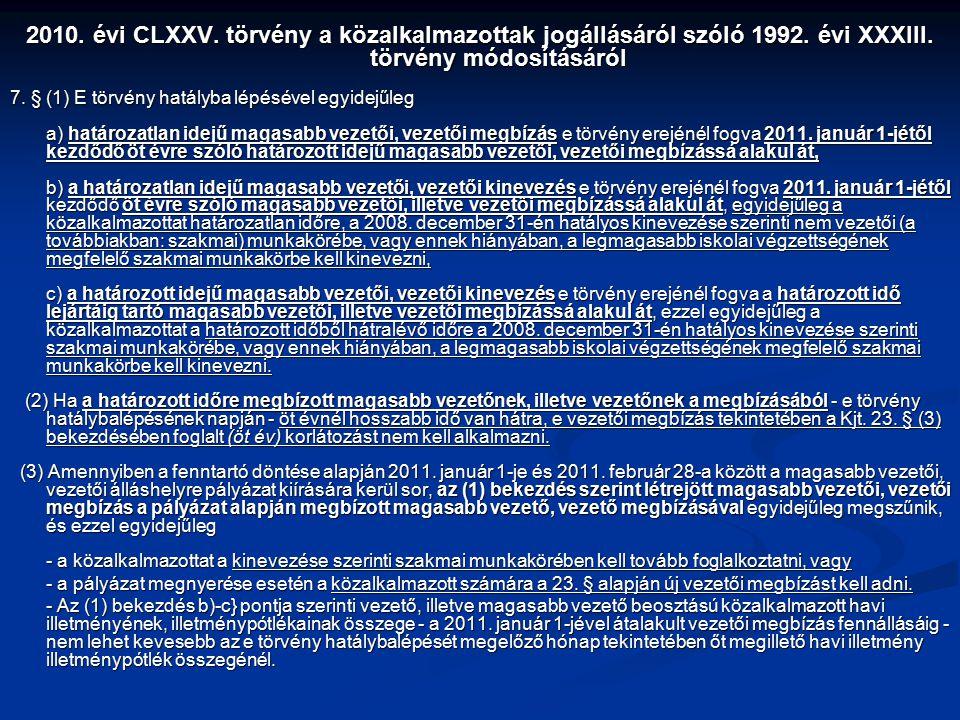 2010. évi CLXXV. törvény a közalkalmazottak jogállásáról szóló 1992. évi XXXIII. törvény módosításáról 7. § (1) E törvény hatályba lépésével egyidejűl