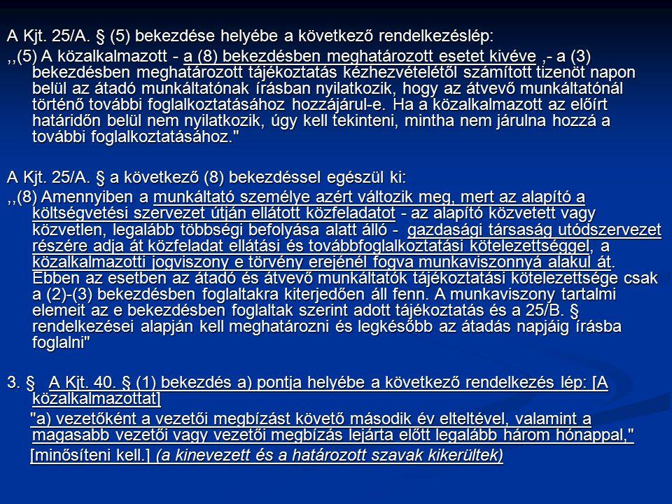 A Kjt. 25/A. § (5) bekezdése helyébe a következő rendelkezéslép:,,(5) A közalkalmazott - a (8) bekezdésben meghatározott esetet kivéve,- a (3) bekezdé