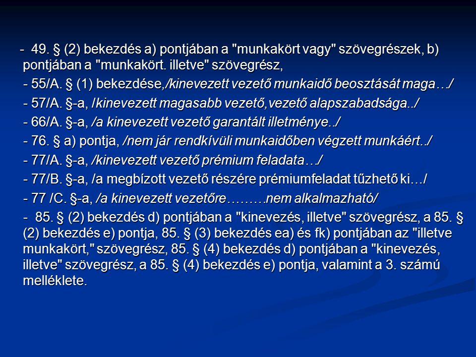 - 49.§ (2) bekezdés a) pontjában a munkakört vagy szövegrészek, b) pontjában a munkakört.