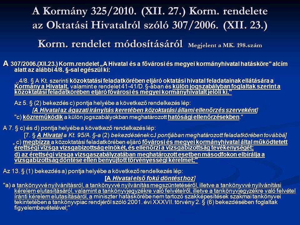 A Kormány 325/2010. (XII. 27.) Korm. rendelete az Oktatási Hivatalról szóló 307/2006. (XII. 23.) Korm. rendelet módosításáról Megjelent a MK. 198.szám