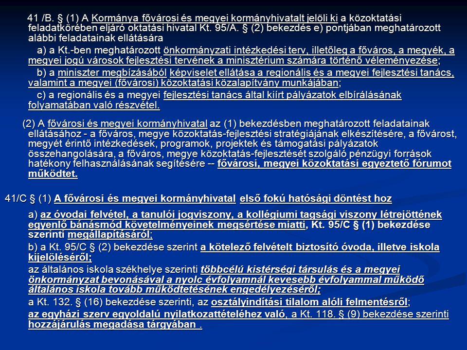 41 /B. § (1) A Kormánya fővárosi és megyei kormányhivatalt jelöli ki a közoktatási feladatkörében eljáró oktatási hivatal Kt. 95/A. § (2) bekezdés e)