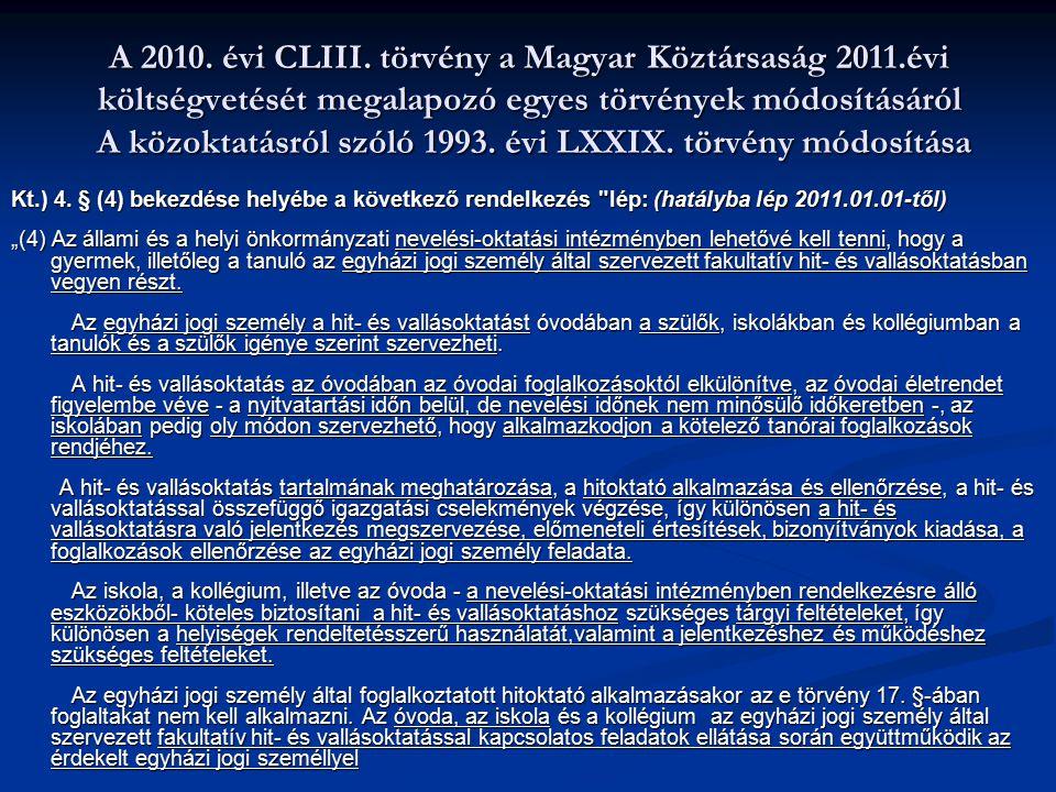 A 2010. évi CLIII. törvény a Magyar Köztársaság 2011.évi költségvetését megalapozó egyes törvények módosításáról A közoktatásról szóló 1993. évi LXXIX