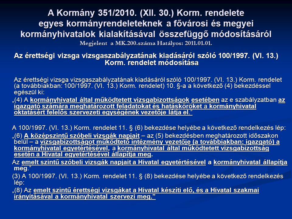 A Kormány 351/2010. (XII. 30.) Korm. rendelete egyes kormányrendeleteknek a fővárosi és megyei kormányhivatalok kialakításával összefüggő módosításáró