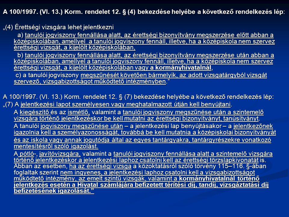 """A 100/1997. (VI. 13.) Korm. rendelet 12. § (4) bekezdése helyébe a következő rendelkezés lép: """"(4) Érettségi vizsgára lehet jelentkezni a) tanulói jog"""