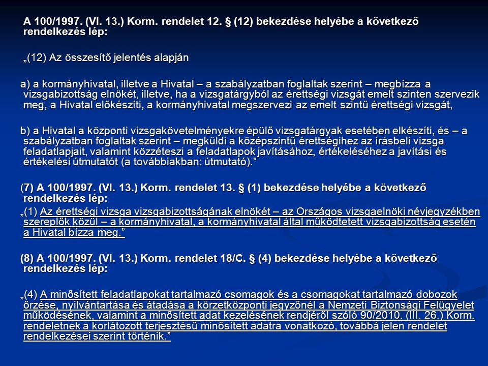 A 100/1997. (VI. 13.) Korm. rendelet 12. § (12) bekezdése helyébe a következő rendelkezés lép: A 100/1997. (VI. 13.) Korm. rendelet 12. § (12) bekezdé