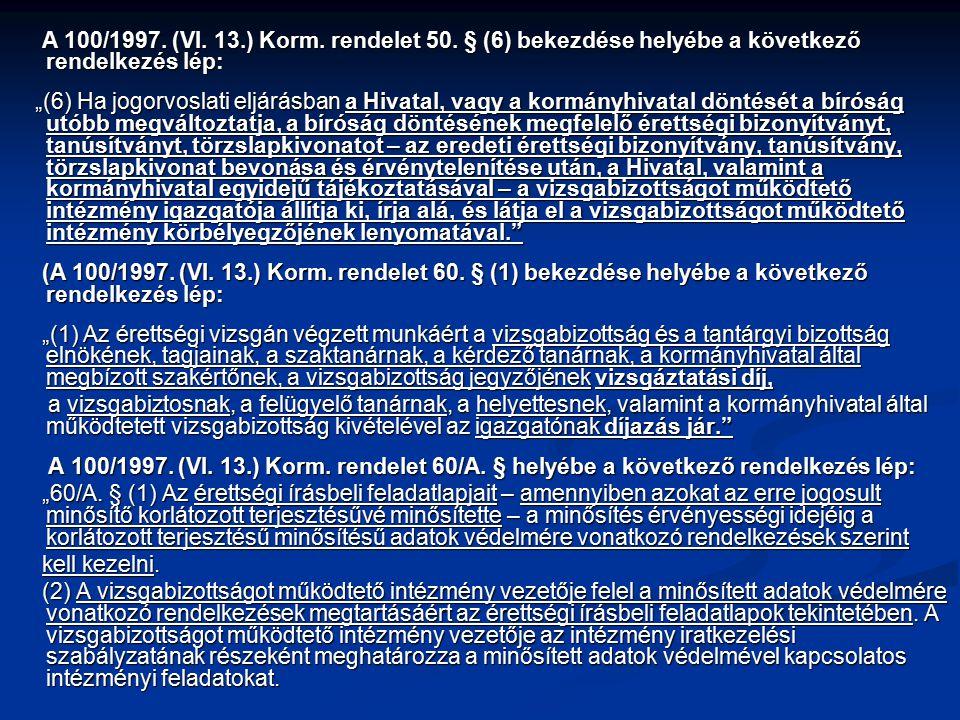 A 100/1997. (VI. 13.) Korm. rendelet 50. § (6) bekezdése helyébe a következő rendelkezés lép: A 100/1997. (VI. 13.) Korm. rendelet 50. § (6) bekezdése