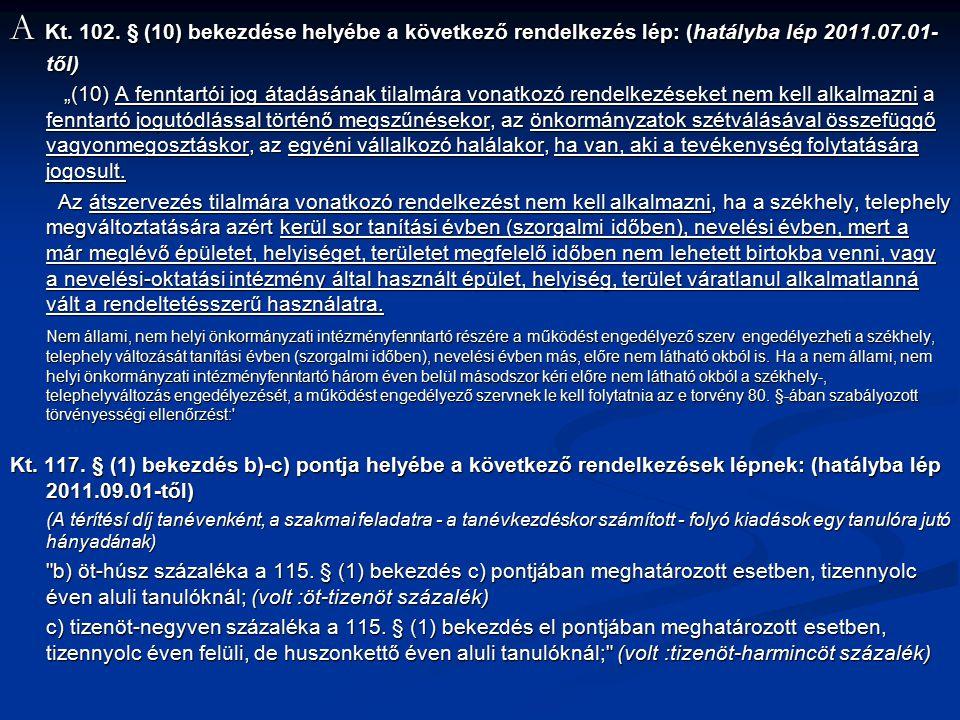 """A Kt. 102. § (10) bekezdése helyébe a következő rendelkezés lép: (hatályba lép 2011.07.01- től) """"(10) A fenntartói jog átadásának tilalmára vonatkozó"""