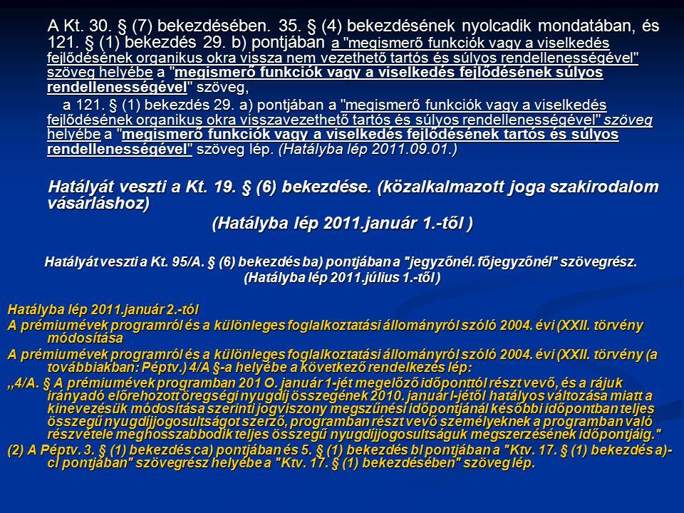 A Kt. 30. § (7) bekezdésében. 35. § (4) bekezdésének nyolcadik mondatában, és 121. § (1) bekezdés 29. b) pontjában a