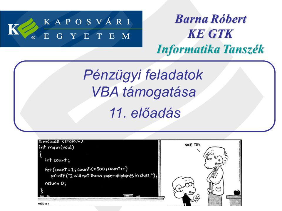 Barna Róbert KE GTK Informatika Tanszék Pénzügyi feladatok VBA támogatása 11. előadás