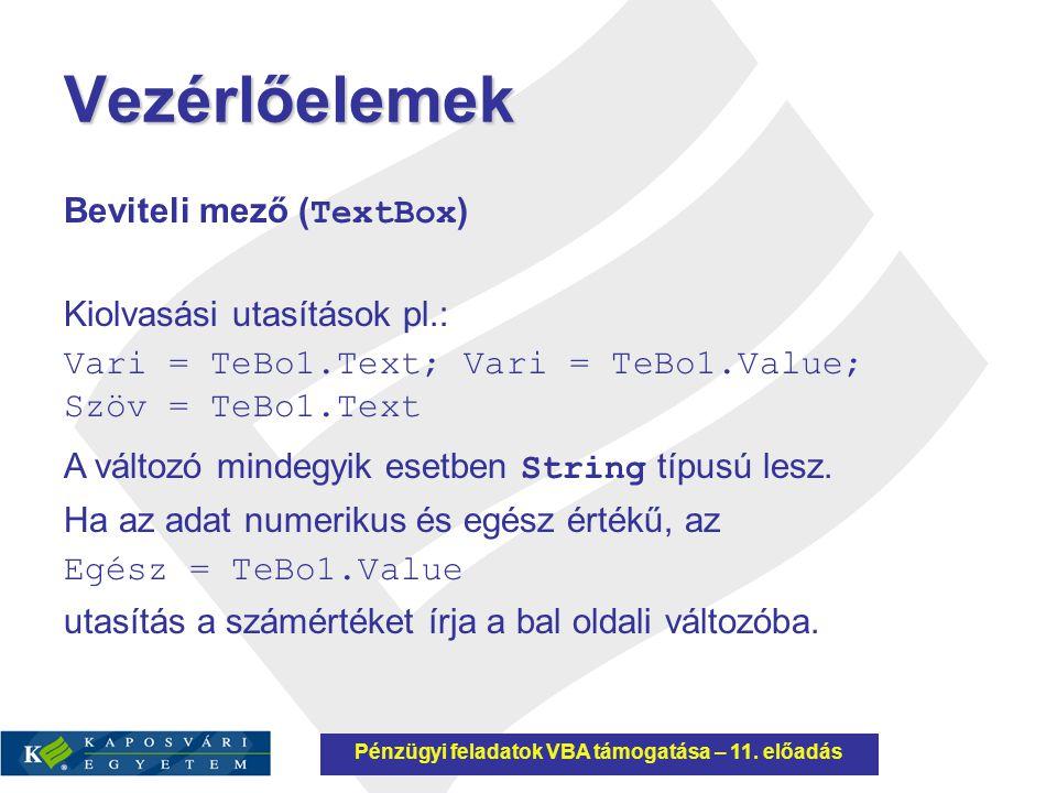 Vezérlőelemek Beviteli mező ( TextBox ) Kiolvasási utasítások pl.: Vari = TeBo1.Text; Vari = TeBo1.Value; Szöv = TeBo1.Text A változó mindegyik esetbe