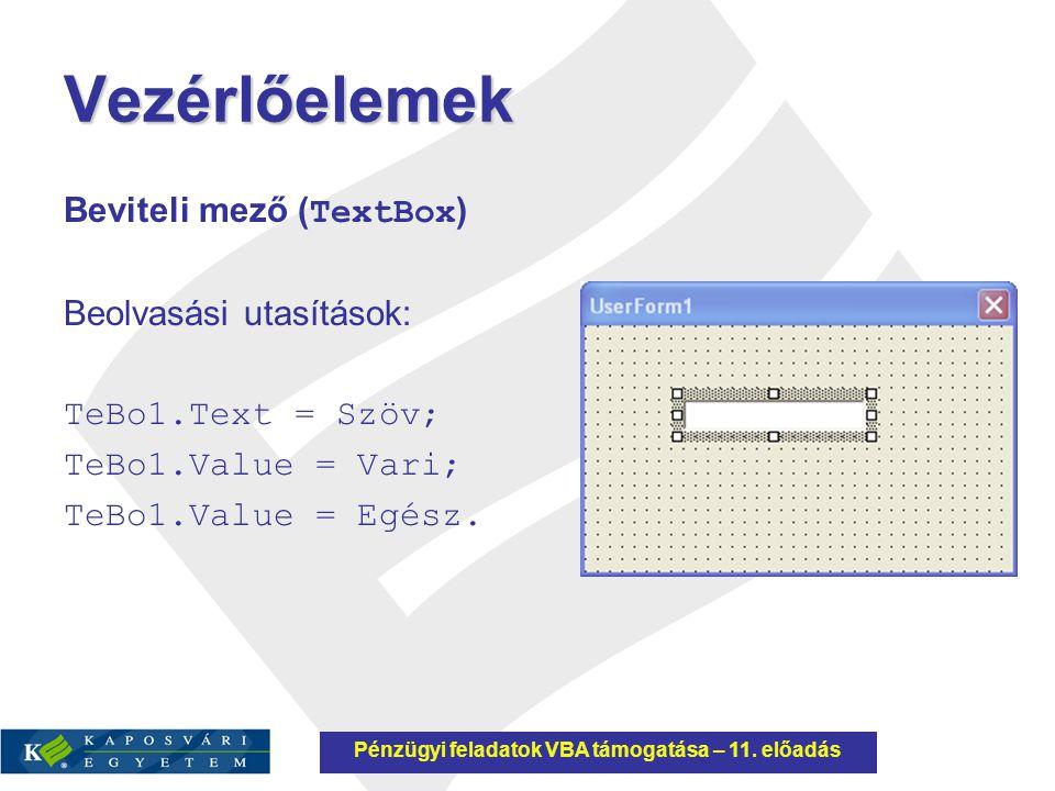 Vezérlőelemek Beviteli mező ( TextBox ) Beolvasási utasítások: TeBo1.Text = Szöv; TeBo1.Value = Vari; TeBo1.Value = Egész. Pénzügyi feladatok VBA támo