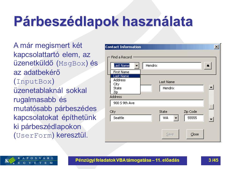 Párbeszédlapok használata Létrehozása: az aktuális (nyitott) munkafüzet VB-nézetében, a Beszúrás→UserForm [ Insert→UserForm ] menüponttal.