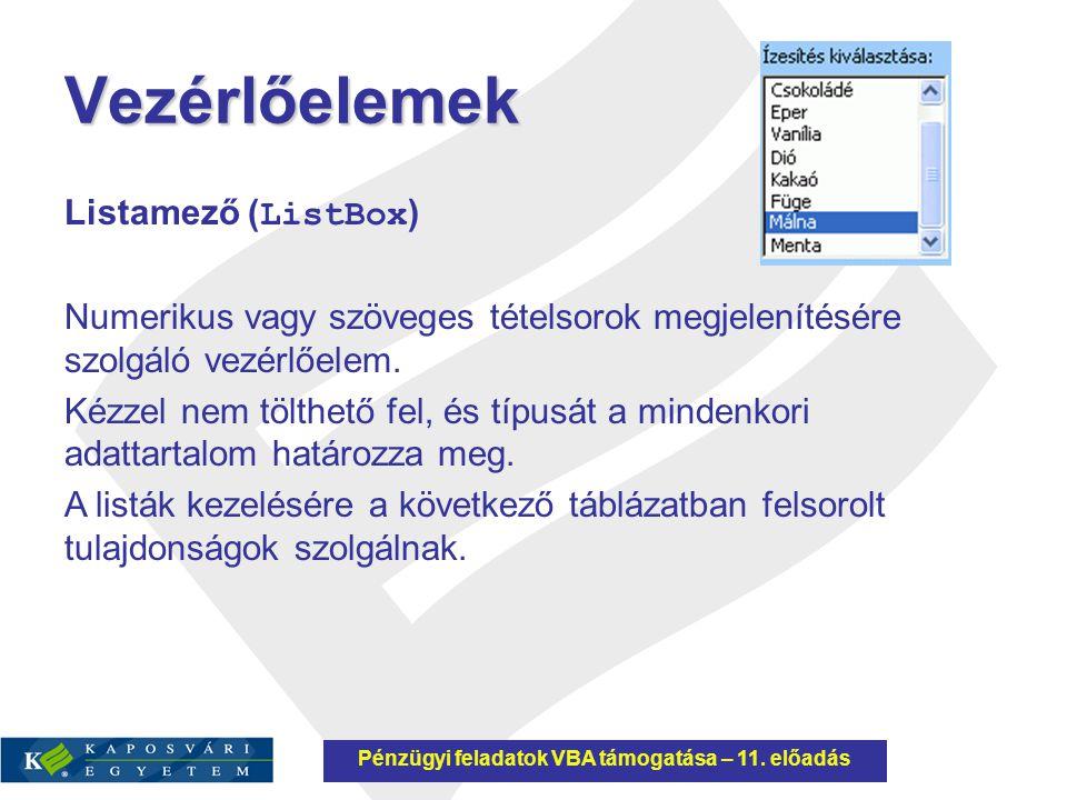 Vezérlőelemek Listamező ( ListBox ) Numerikus vagy szöveges tételsorok megjelenítésére szolgáló vezérlőelem. Kézzel nem tölthető fel, és típusát a min