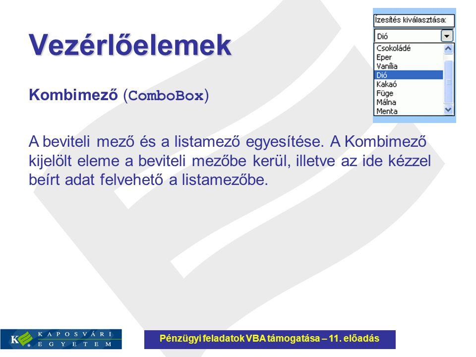 Vezérlőelemek Kombimező ( ComboBox ) A beviteli mező és a listamező egyesítése. A Kombimező kijelölt eleme a beviteli mezőbe kerül, illetve az ide kéz