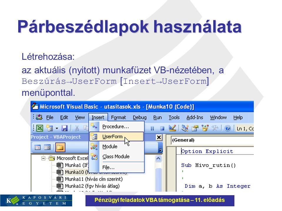 Vezérlőelemek Párbeszédlap ( UserForm ) Egy munkalapon megjelenített párbeszédlap pozíciójának ( StartupPosition ) beállítása: Manual : kézzel kell beírni a párbeszédlap bal felső sarokpontjának koordinátáit ( Left - X, Top - y ) twipben, a munkalap bal felső sarokpontjához viszonyítva; CenterOwner: a munkaterület közepére kerül; CenterScreen: a képernyő közepére kerül; WindowsDefault: a két objektum bal felső sarokpontja egybeesik.