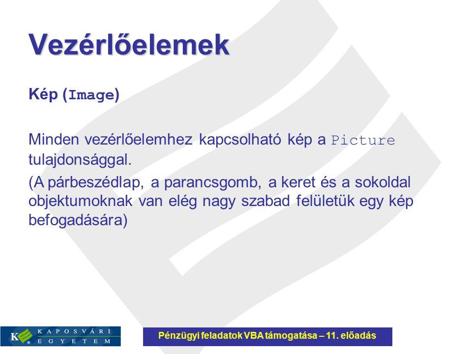 Vezérlőelemek Kép ( Image ) Minden vezérlőelemhez kapcsolható kép a Picture tulajdonsággal. (A párbeszédlap, a parancsgomb, a keret és a sokoldal obje