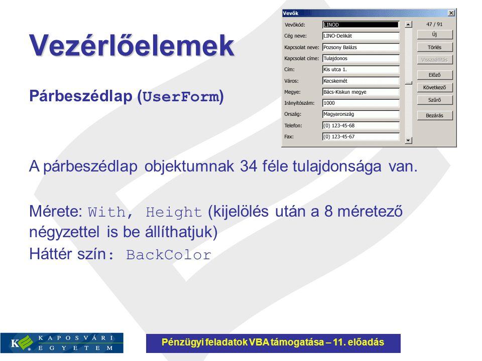 Vezérlőelemek Párbeszédlap ( UserForm ) A párbeszédlap objektumnak 34 féle tulajdonsága van. Mérete: With, Height (kijelölés után a 8 méretező négyzet