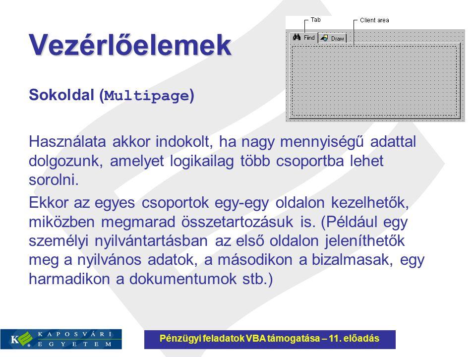 Vezérlőelemek Sokoldal ( Multipage ) Használata akkor indokolt, ha nagy mennyiségű adattal dolgozunk, amelyet logikailag több csoportba lehet sorolni.
