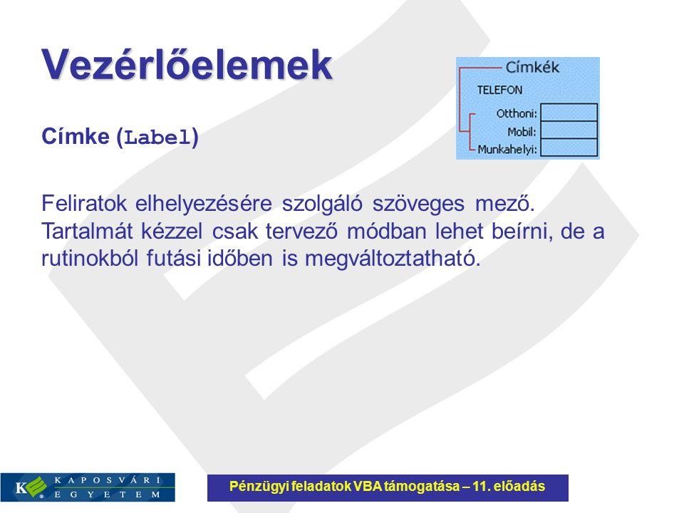 Vezérlőelemek Címke ( Label ) Feliratok elhelyezésére szolgáló szöveges mező. Tartalmát kézzel csak tervező módban lehet beírni, de a rutinokból futás