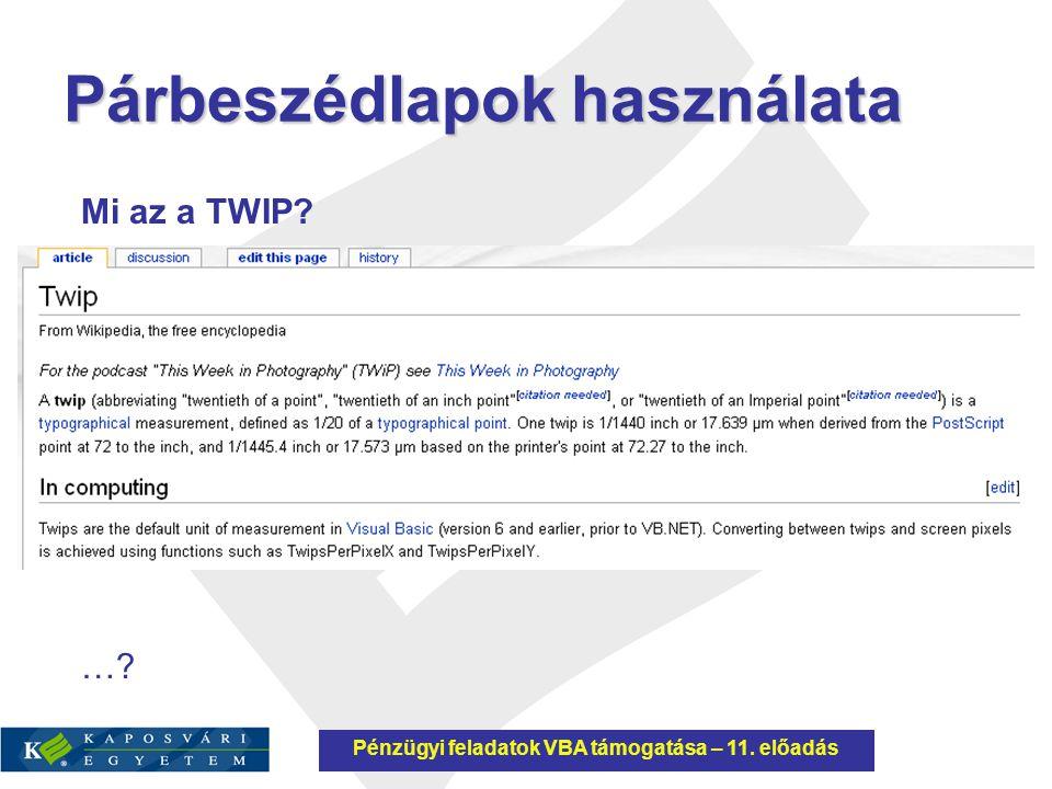 Párbeszédlapok használata Mi az a TWIP? …? Pénzügyi feladatok VBA támogatása – 11. előadás