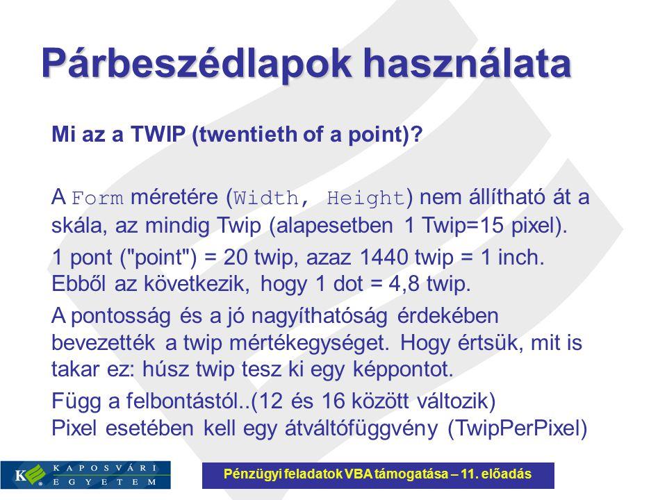 Párbeszédlapok használata Mi az a TWIP (twentieth of a point)? A Form méretére ( Width, Height ) nem állítható át a skála, az mindig Twip (alapesetben