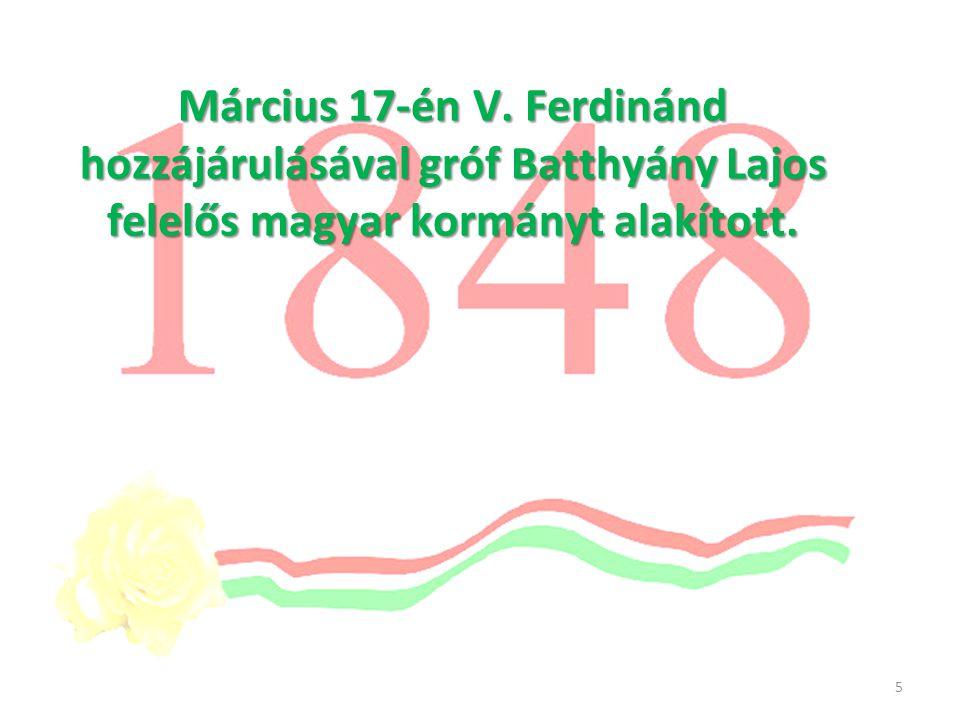 Március 17-én V.Ferdinánd hozzájárulásával gróf Batthyány Lajos felelős magyar kormányt alakított.