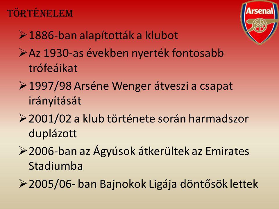 Történelem  1886-ban alapították a klubot  Az 1930-as években nyerték fontosabb trófeáikat  1997/98 Arséne Wenger átveszi a csapat irányítását  20