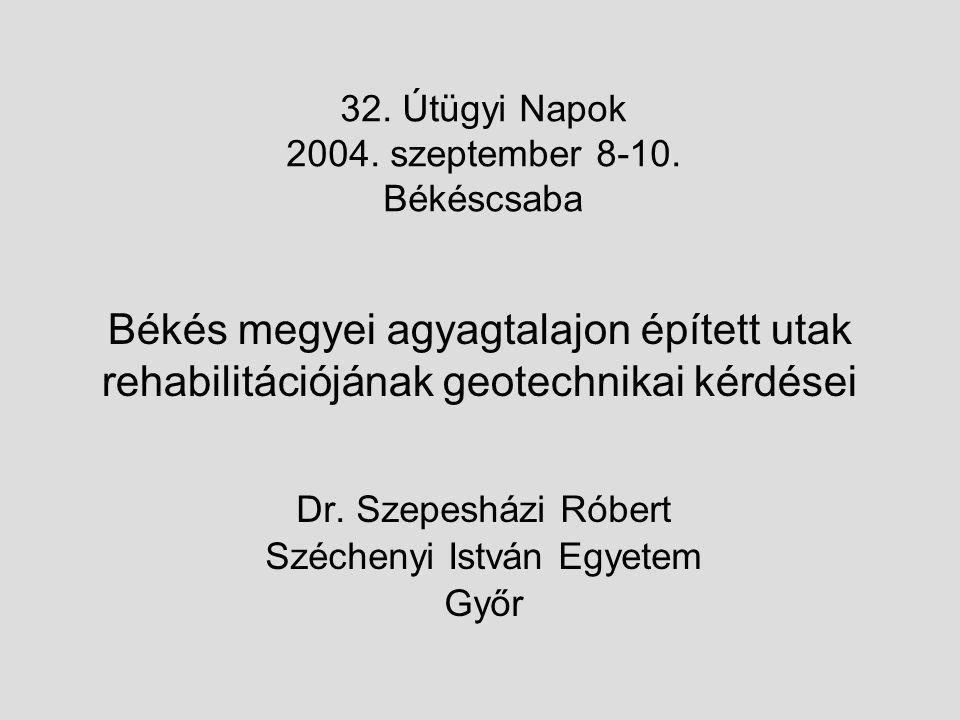 Békés megyei agyagtalajon épített utak rehabilitációjának geotechnikai kérdései Dr. Szepesházi Róbert Széchenyi István Egyetem Győr 32. Útügyi Napok 2