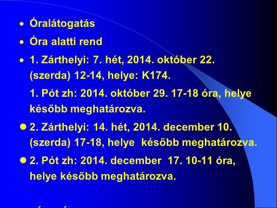  Óralátogatás  Óra alatti rend  1. Zárthelyi: 7. hét, 2014. október 22. (szerda) 12-14, helye: K174. 1. Pót zh: 2014. október 29. 17-18 óra, helye