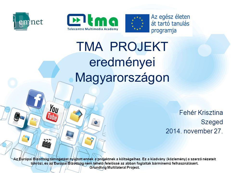 TMA PROJEKT eredményei Magyarországon Az Európai Bizottság támogatást nyújtott ennek a projektnek a költségeihez.